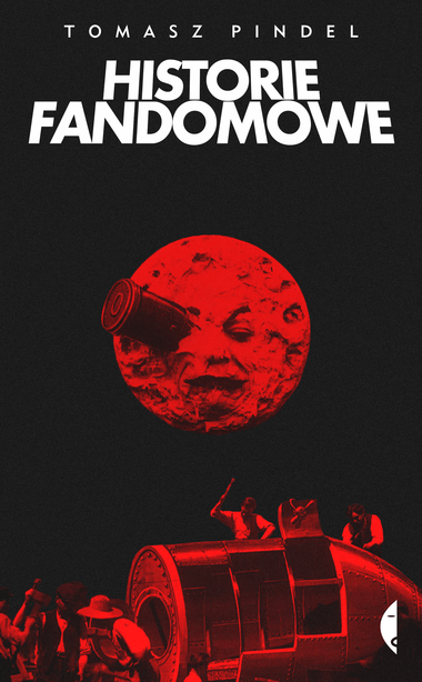 Cover of the books shows title 'Historie fandomowe' nad a moon with a bullet in it. Below are people buidling a spaceship in the shape of the bullet.