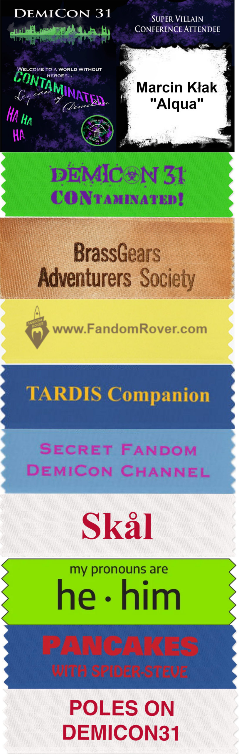 Demicon badge with nine ribbons: Demicon 31, BrassGears Adventurers Society, FandomRover, TARDIS Companion, Secret Fandom DemiCon Channel, Skål, my pronouns are he him, Pancakes with Spider-Steve and Poles on Demicon31.