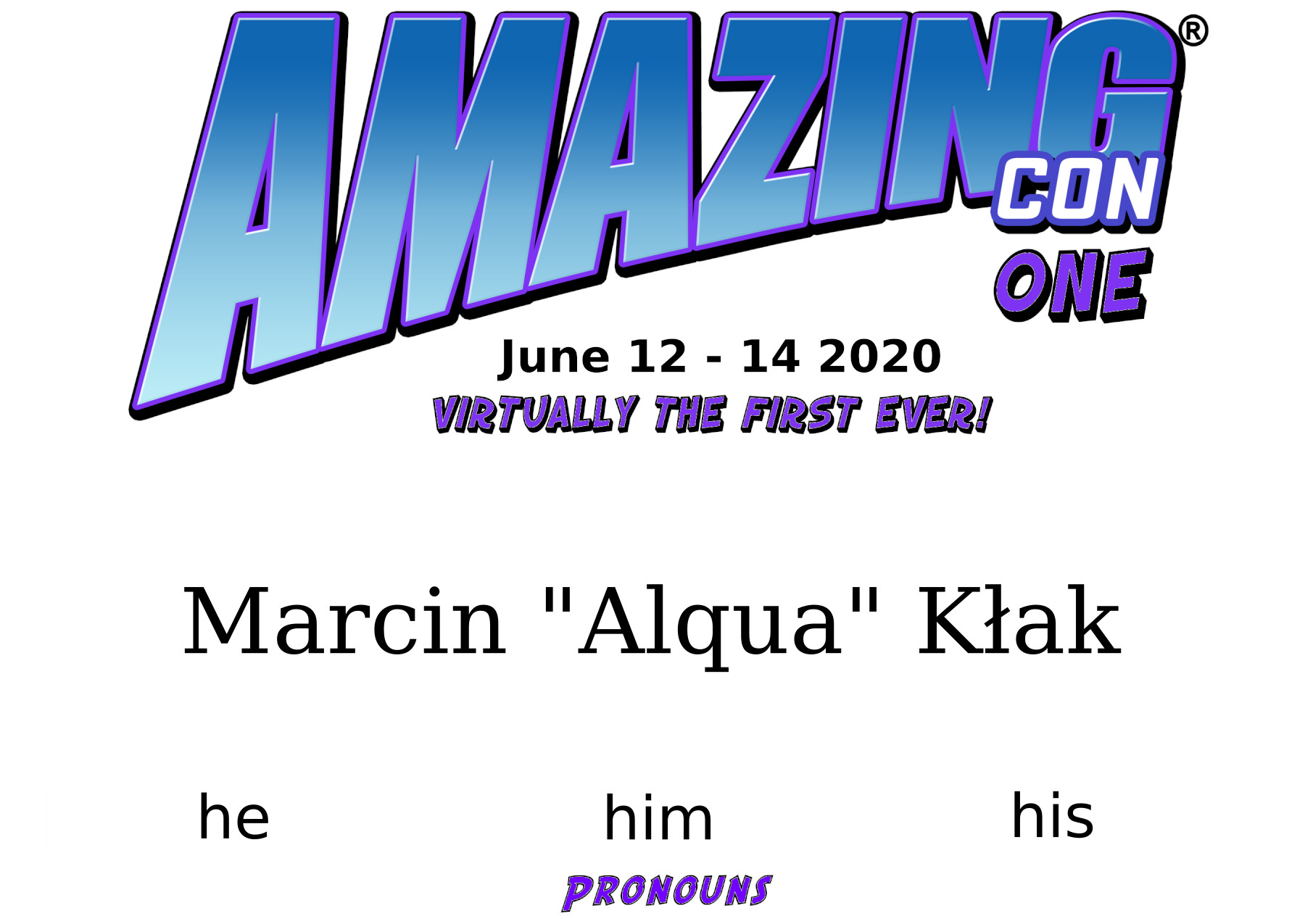 Convention badge with the name 'AmazingCon one' followed by date and my name (Marcin Alqua Klak) and my pronouns (he/him/his).