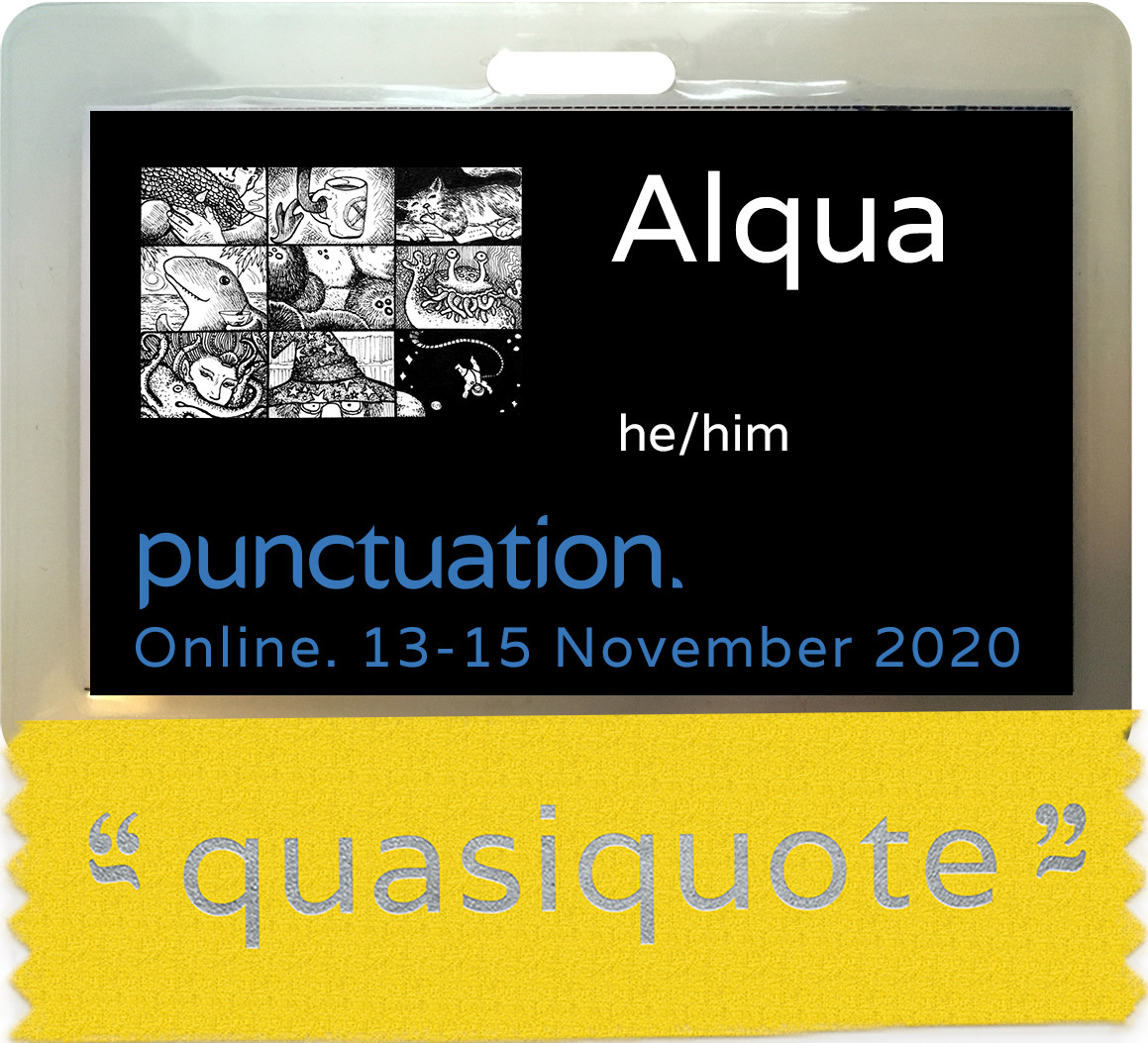 Convention badge with a ribbon. Badge is black and features convention graphic, inscriptions in white 'Alqua' and 'he/him', and inscription in blue 'punctuation. Online. 13 - 15 November 2020'. The ribbon is yellow and reads 'quasiquote'.