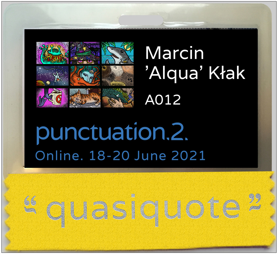 Convention badge with one ribbon. Badge is black with a set of nine small pictures on the top left corner. To the right there is a name of the member and below inscription 'punctuation.2. Online. 18-20 June 2021'. At the bottom there is a yellow ribbon stating 'quasiquote'.